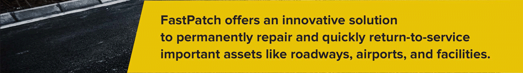 FastPatch permanently repairs important assets like roadways, airports, and facilities.